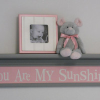 "Pink and Gray Nursery Shelves - You Are My Sunshine - Song Sign on 30"" Gray Shelf, Baby Wall Shelf, Children Wall Shelf, Kids Phrase Shelf"