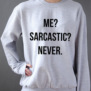 Me Sarcastic Never  Unisex Sweatshirt  fashion Unisex Sweater for womens tumblr funny slogan