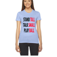 STAND TALL TALK SMALL PLAY BALL - Women's Tee