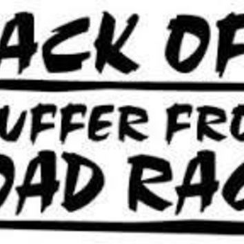 Back Off I Suffer From Road Rage  Vinyl Car/Laptop/Window/Wall Decal
