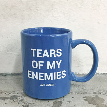 Tears of my Enemies Coffee Mug - Jac Vanek