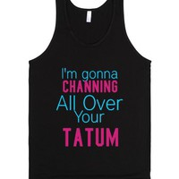 I'm gonna Channing All Over Your Tatum - Unisex Tank-Black Tank