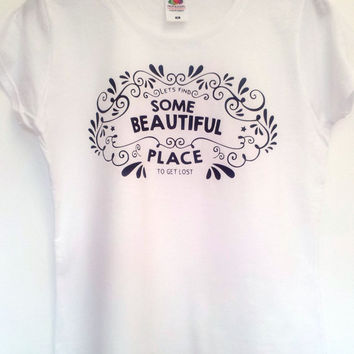 Lets find some beautiful place to get lost - Vintage Style Design Ladies Summer Adventure T-Shirt Tee Tshirt Summer Top Typographical TShirt