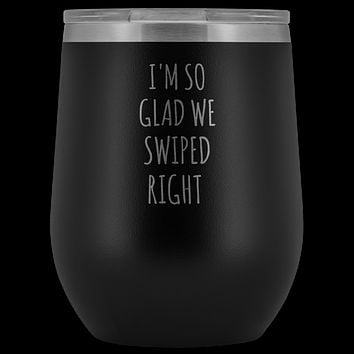 I'm So Glad We Swiped Right Tumbler Online Dating New Relationship Gift Stemless Stainless Steel Insulated Wine Tumbler Cup BPA Free 12oz