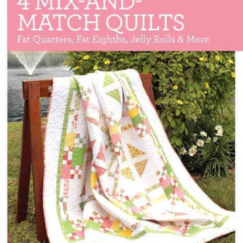 4 Mix-and-match Quilts: Fat Quarters, Fat Eighths, Jelly Rolls & More
