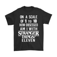 DCCKON7 How Obsessed Am I With Stranger Things Eleven Shirts