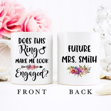 Coffee Mug | Does This Ring Make Me Look Engaged | Engagement Gift | Bride To Be | Personalized Mug | Future Mrs Mug | Engaged Mug
