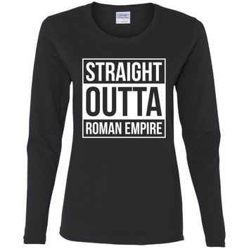 Straight Outta Roman Empire-01  G540L Gildan Ladies' Cotton LS T-Shirt
