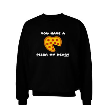 You Have a Pizza My Heart Adult Dark Sweatshirt by TooLoud