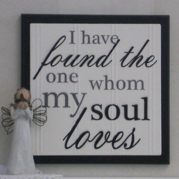 I have found the one whom my soul loves - Song of Solomon 3:4 - Wooden Plaque Sign - Black
