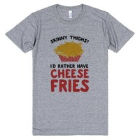 Skinny Thighs? Id Rather Have Cheese Fries-Athletic Grey T-Shirt
