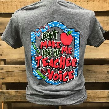 Southern Chics Don't Make Me Use My Teacher Voice Teach Girlie Bright T Shirt