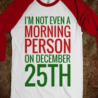 I'M NOT EVEN A MORNING PERSON ON DECEMBER 25TH T-SHIRT (RED GRN 312151)