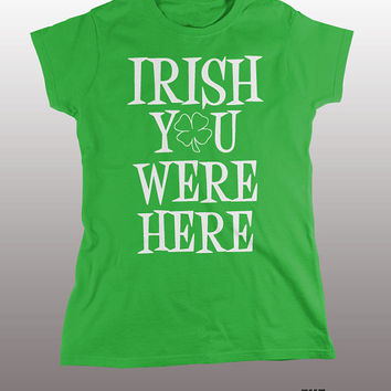 IRISH You Were Here T-Shirt - St. Patrick's Day, irish i was drunk, mens womens gift, funny tee, Irish, sexy green, guiness, pint, boondocks