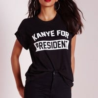 Missguided - Kanye For President Slogan T Shirt Black