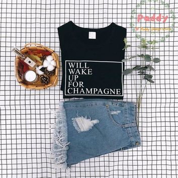 OKOUFEN WILL WAKE UP FOR CHAMPAGNE Graphic Tees tops harajuku shirts letter printed t-shirts Women fashion Unisex Tumblr t shirt