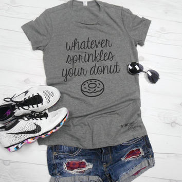 Whatever Sprinkles Your Donut Shirt. Donut Shirt. Donut Care T-Shirt. Whatever Shirt. Gray Womens Workout Shirt. Funny Graphic Tee