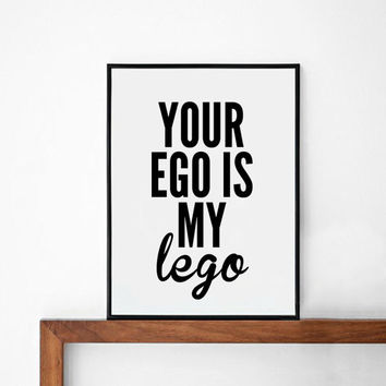 Lego Inspirational poster, typography art, wall decor, mottos, handwritten, giclee art, inspiration, famous quote, your ego is my lego