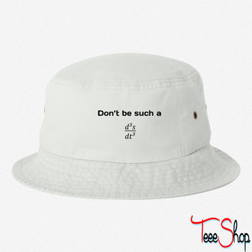 Don't be such a third derivative bucket hat