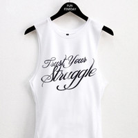 Trust Your Struggle Iggy Azalea Tank Top /Crop Top / Woman Hipster Music T Shirts / Fashion Graphic Tee