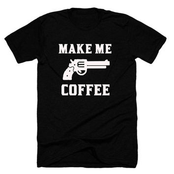 Make me coffee tshirt,