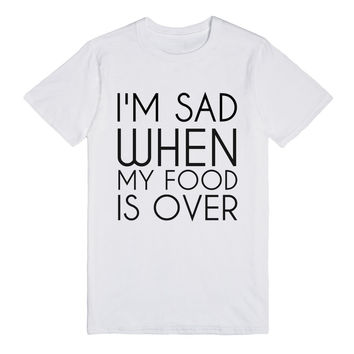 I'M SAD WHEN MY FOOD IS OVER