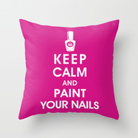 Keep Calm and Paint Your Nails Throw Pillow by KeepCalmShop