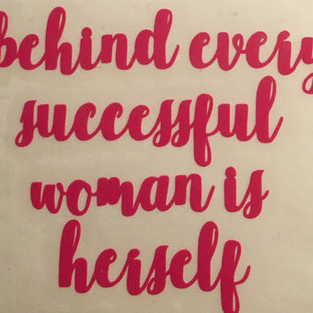 Behind Every Succesful Women Is Herself Decal,Women Impowerment Decal, Girl Power Decal, Succesful Women Decal,