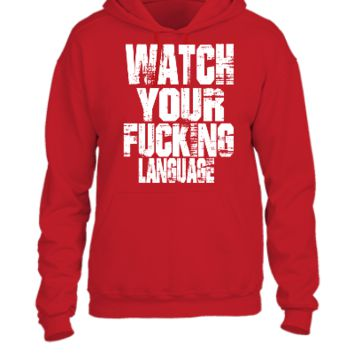 WATCH YOUR FUCKING LANGUAGE - UNISEX HOODIE