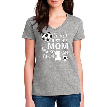 Soccer Mom Shirt, I'm Not Just His Fan I'm Also His #1 Fan Women's V-Neck Tee