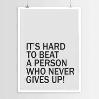"""PRINTABLE """"It's Hard to Beat A Person who Never gives Up"""" Motivational Poster Typography Quote, Home Decor Printable Art Inspirational Print"""