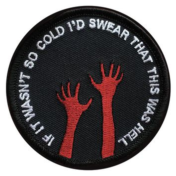 If it wasn't so cold I'd swear that this was hell Patch