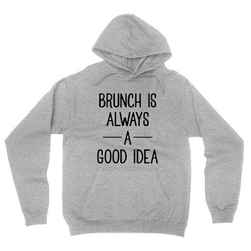 Brunch is always a good idea, brunch time, funny quote, mimosas hoodie