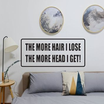 The More Hair I Lose The More Head I Get! Vinyl Wall Decal - Removable