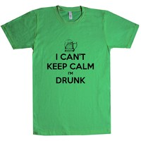 I Can't Keep Calm I'm Drunk  Unisex T Shirt