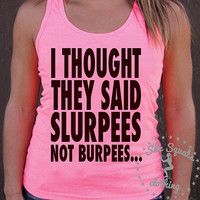 Thought they Said Slurpees Not Burpees Workout Tank.Gym Tank. Running Tank. Gym Shirt. Running Shirt. Workout Shirt. crossfit tank. workout.