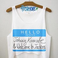Hello my name is Johnny Knoxville   fresh-tops.com