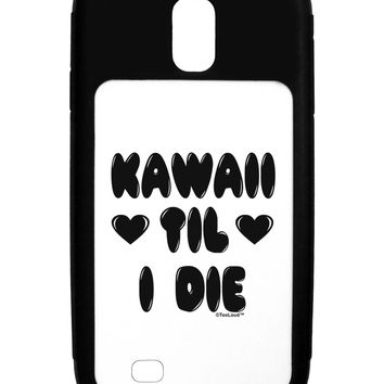 Kawaii Til I Die - Design Galaxy S4 Case  by TooLoud