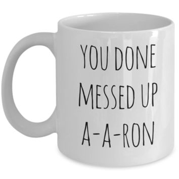 A-A-Ron Mug You Done Messed Up Aaron Funny Coffee Cup