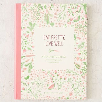 Eat Pretty, Live Well: A Guided Journal For Nourishing Beauty, Inside And Out By Jolene Hart | Urban Outfitters