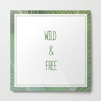 Stay Wild & Free Metal Print by Brittany