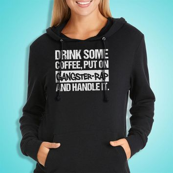 Drink Some Coffee Put On Gangster Rap And Handle It Running Hiking Gym Sport Runner Yoga Funny Thanksgiving Christmas Funny Quotes Women'S Hoodie