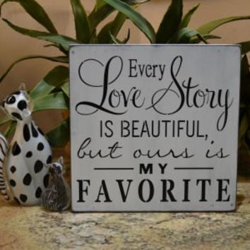 Every Love Story Is Beautiful Ours Is My Favorite, 12x12 Primitive Wood Sign, Wedding, Anniversary Gift CHOOSE YOUR COLORS