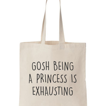 Gosh Being A Princess Is Exhausting Tote Bag