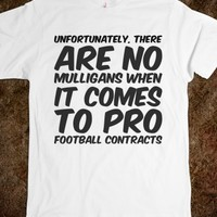 UNFORTUNATELY, THERE ARE NO MULLIGANS WHEN IT COMES TO PRO FOOTBALL CONTRACTS