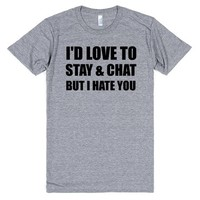 i'd love to stay and chat but i hate you | Athletic T-shirt | SKREENED