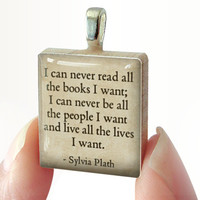 Sylvia Plath Quote : pendant jewelry from a Scrabble tile. Necklace Scrabble piece. Home Studio jewelry gift present.