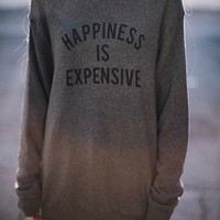 ERICA HAPPINESS IS EXPENSIVE SWEATSHIRT