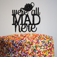 We're All Mad Here - Card Stock Cake Topper - Birthday Cake Topper - Alice in Wonderland Cake Topper - Tea Party Cake Decor - Alice Cake