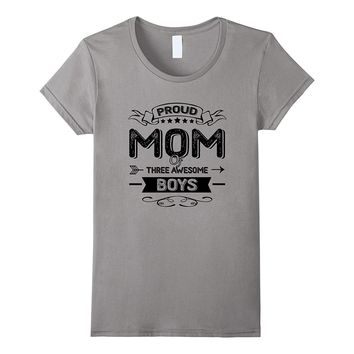 Proud Mom Of Three Awesome Boys- Gift For Mommy Shirts